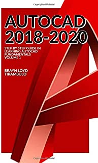 Autocad 2018-2020: Step by Step guide in learning Fundamentals of Autocad Volume 1