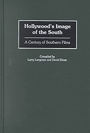 [Hollywoods Image of the South: A Century of Southern Films] (By: Larry Langman) [published: September, 2001]