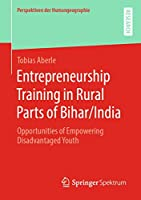Entrepreneurship Training in Rural Parts of Bihar/India: Opportunities of Empowering Disadvantaged Youth (Perspektiven der Humangeographie)