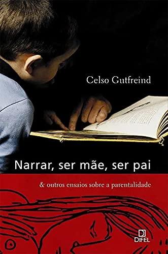 Narrar, ser mãe, ser pai & outros ensaios sobre a parentalidade (Portuguese Edition)