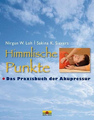 Loh, Nirgun W.:<br />Himmlische Punkte: Das Praxisbuch der Akupressur