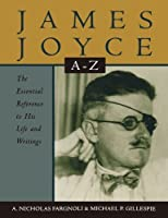 James Joyce A to Z: The Essential Reference to His Life and Writings (Literary A-Z's) by A. Nicholas Fargnoli Michael Patrick Gillespie(1996-11-21)