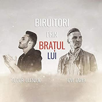 Biruitori Prin Brațul Lui (feat. Ovi Lazea)