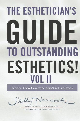 The Esthetician's Guide to Outstanding Esthetics Volume 2: Technical Know How from Today's Industry Icons