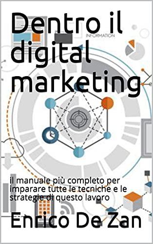 Dentro il digital marketing : il manuale più completo per imparare tutte...