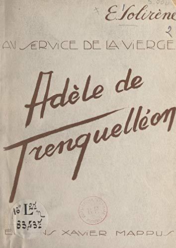 Au service de la Vierge : Adèle de Batz de Trenquelléon: Mère Marie de la Conception, fondatrice de l'Institut des Filles de Marie Immaculée (French Edition)