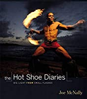 Hot Shoe Diaries, The: Big Light from Small Flashes (Voices That Matter)