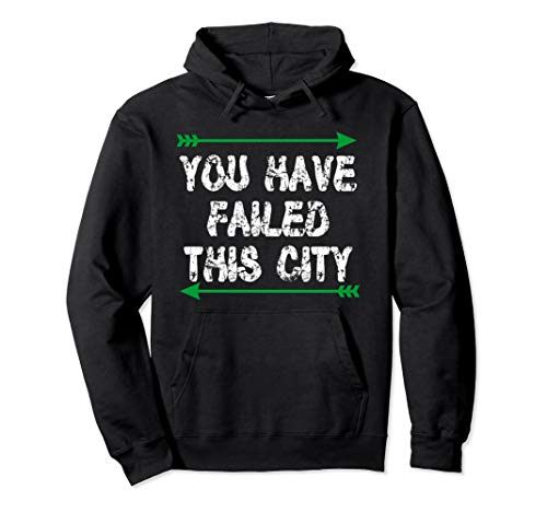 You Have Failed This City - Green Arrows Pullover Hoodie
