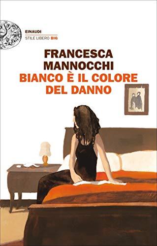 Bianco è il colore del danno (Einaudi. Stile libero big) (Italian Edition)
