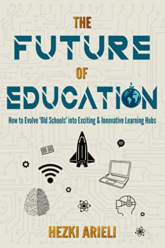 Compare Textbook Prices for The Future of Education: How to Evolve 'Old Schools' to Exciting & Innovative Learning Hubs  ISBN 9798730643994 by Arieli, Hezki