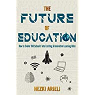 The Future of Education: How to Evolve 'Old Schools' to Exciting & Innovative Learning Hubs