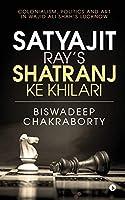 Satyajit Ray's Shatranj Ke Khilari: Colonialism, Politics and Art in Wajid Ali Shah's Lucknow