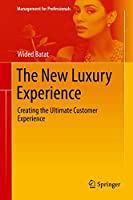 The New Luxury Experience: Creating the Ultimate Customer Experience (Management for Professionals)
