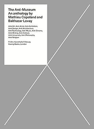 The Anti-Museum: An Anthology by Johannes Cladders Beatriz Colomina Henry Flynt Kenneth Goldsmith Robert Morris Bob Nickas(2017-05-23)