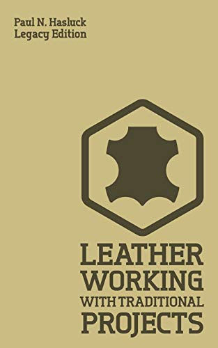 Compare Textbook Prices for Leather Working With Traditional Projects Legacy Edition: A Classic Practical Manual For Technique, Tooling, Equipment, And Plans For Handcrafted Items Hasluck's Traditional Skills Library Legacy ed. Edition ISBN 9781643890562 by Hasluck, Paul N.