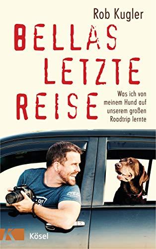 Bellas letzte Reise: Was ich von meinem Hund auf unserem großen Roadtrip lernte