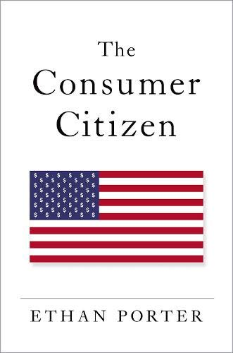 Compare Textbook Prices for The Consumer Citizen 1 Edition ISBN 9780197526798 by Porter, Ethan