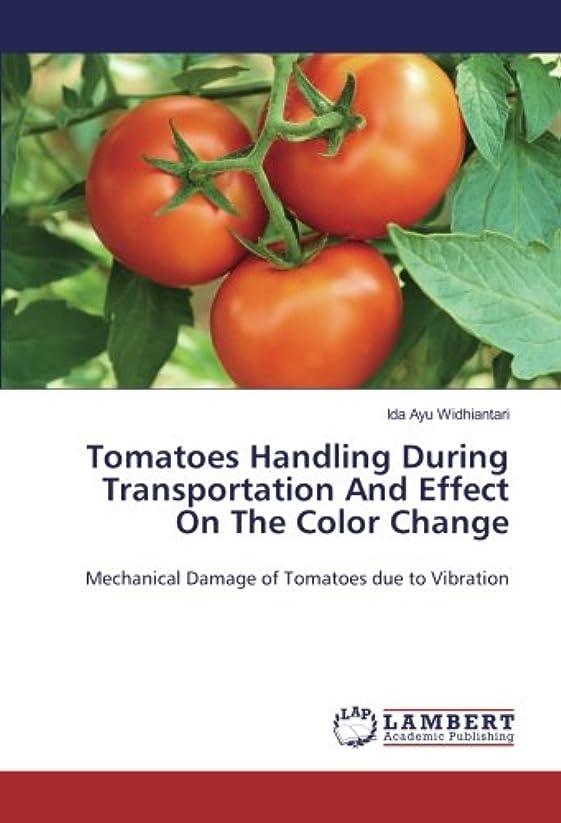 おかしい日食主Tomatoes Handling During Transportation And Effect On The Color Change: Mechanical Damage of Tomatoes due to Vibration