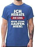 JGA Junggesellenabschied - Ich heirate Die sind nur zum Saufen Hier! - 3XL - Royalblau - Rundhals - L190 - Tshirt Herren und Männer T-Shirts