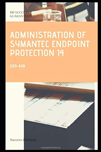 Administration of Symantec Endpoint Protection 14 250-428