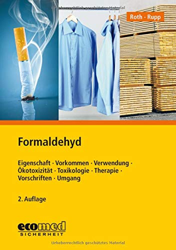 Formaldehyd: Eigenschaften - Vorkommen - Verwendung - Ökotoxizität - Toxikologie - Therapie - Vorschriften - Umgang