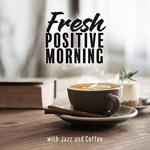 Fresh Positive Morning with Jazz and Coffee: Perfect Mood for a Long Day