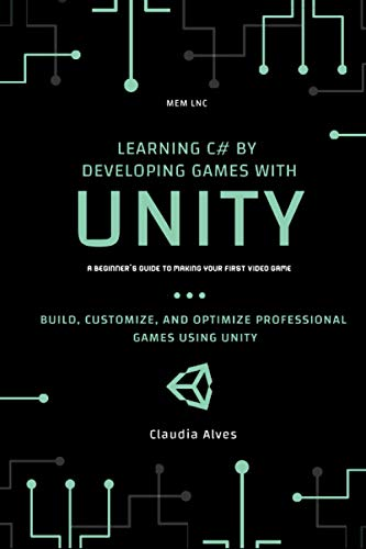Learning C# by Developing Games with Unity: Build, customize, and optimize professional games using unity engine