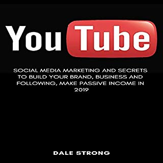 You Tube: Social Media Marketing and Secrets to Build Your Brand, Business and Following, Make Passive Income in 2019 cover art