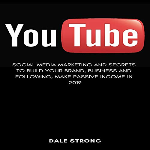 You Tube: Social Media Marketing and Secrets to Build Your Brand, Business and Following, Make Passive Income in 2019                   By:                                                                                                                                 Dale Strong                               Narrated by:                                                                                                                                 Dave Robbins,                                                                                        Mel Ramsey                      Length: 5 hrs and 4 mins     Not rated yet     Overall 0.0