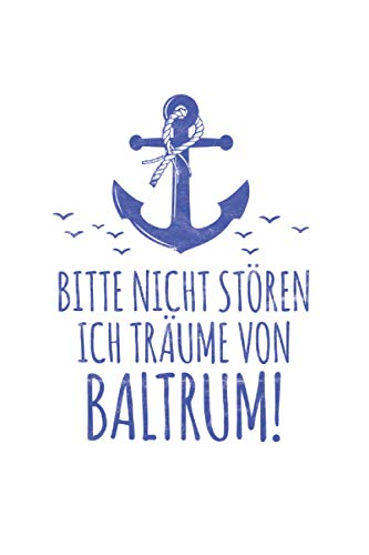 Bitte nicht stören ich träume von Baltrum: Nordfriesische Insel NOTIZBUCH | Format 6x9