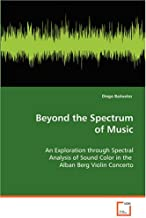 Beyond the Spectrum of Music: An Exploration through Spectral Analysis of SoundColor in the Alban Berg Violin Concerto