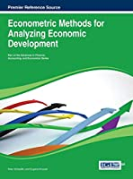Econometric Methods for Analyzing Economic Development (Premier Reference Source)