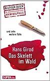 Das Skelett im Wald und zehn weitere Fälle: Blutiger Osten - Die grössten authentischen Kriminalfälle (Bild und Heimat Buch)