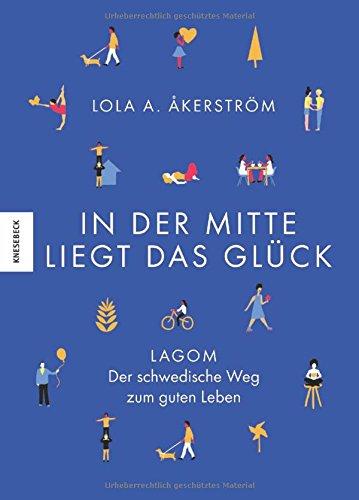 In der Mitte liegt das Glück: Lagom - Das schwedische Hygge