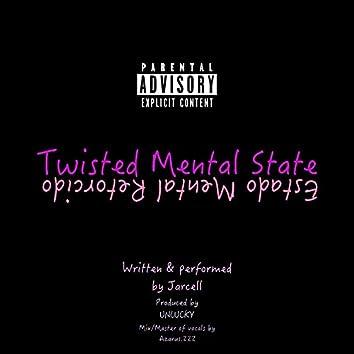 Twisted Mental State/Estado Mental Retorcido