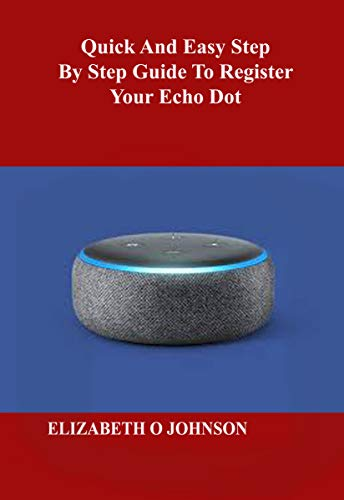 Quick And Easy Step By Step Guide To Register Your Echo Dot (English Edition)
