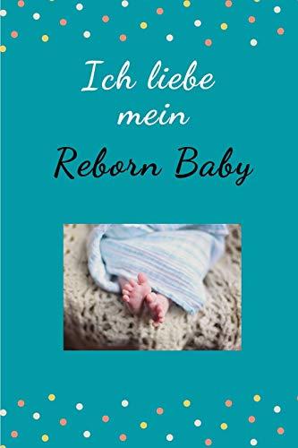 Ich liebe mein Reborn Baby: Tolles Notizbuch 110 Seiten - liniert - (6x9 /15.24 x 22.86 cm) - Geschenk an Reborn Mama Gift - Reborn Puppe -