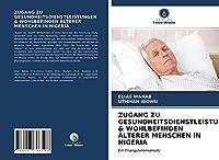 ZUGANG ZU GESUNDHEITSDIENSTLEISTUNGEN & WOHLBEFINDEN AeLTERER MENSCHEN IN NIGERIA: Ein Triangulationsansatz