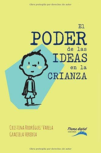 El poder de las ideas en la crianza (Spanish Edition)