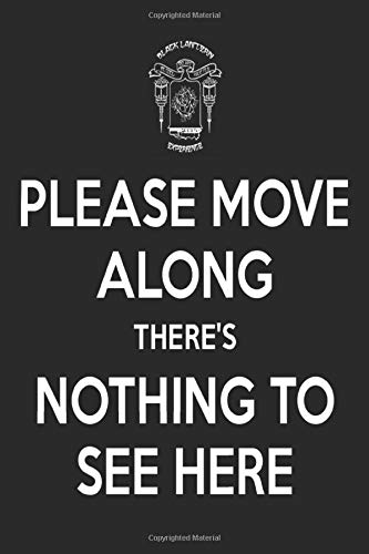 PLEASE MOVE ALONG THERe'S NOTHING TO SEE HERE Lined Notebook/Journal 120 Pages University Graduation gift simple and durable all-purpose daily ... 120 Pages, 6x9, Soft Cover, Matte Finish