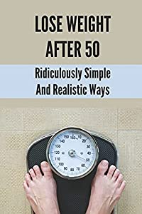 Lose Weight After 50: Ridiculously Simple And Realistic Ways: Tools To Lose Weight