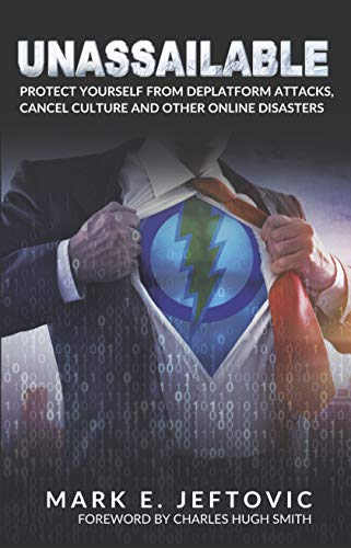 Unassailable: Protect Yourself from Deplatform Attacks, Cancel Culture & other Online Disasters
