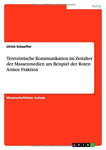 Terroristische Kommunikation im Zeitalter der Massenmedien am Beispiel der Roten Armee Fraktion