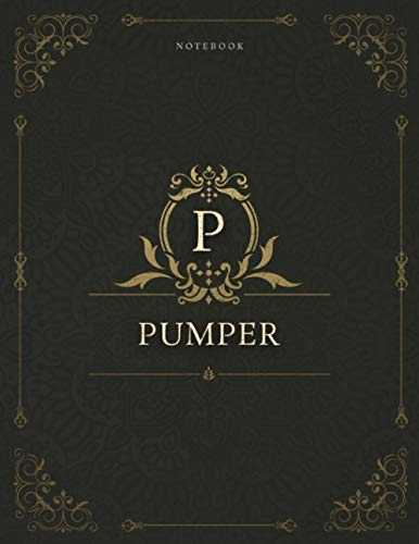 Notebook Pumper Job Title Luxury Cover Lined Journal: A4, 8.5 x 11 inch, Daily Journal, Appointment , Daily, 120 Pages, Gym, Work List, 21.59 x 27.94 cm, Homework