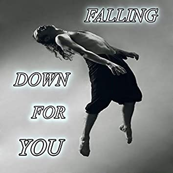 Falling Down for You