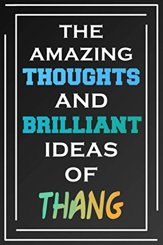 The Amazing Thoughts And Brilliant Ideas Of Thang: Blank Lined Notebook   Personalized Name Gifts