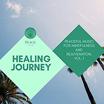 Healing Journey - Peaceful Music For Mindfulness And Rejuvenation, Vol. 1
