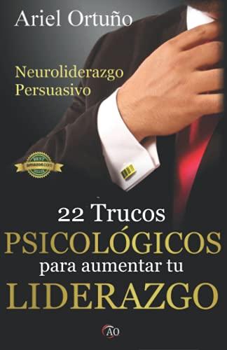 Neuroliderazgo Persuasivo: 22 trucos psicológicos para aumentar tu liderazgo (Liderazgo y Persuasi