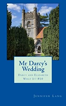 Mr Darcy's Wedding - Book #10 of the Darcy and Elizabeth What If?