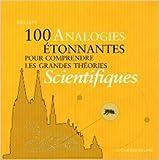 100 analogies étonnantes pour comprendre les grands théories scientifiques de Joel Levy,Antonia Lebovicci (Traduction) ( 8 juin 2012 ) - Le Courrier du Livre (8 juin 2012)